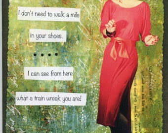 Sarcastic Funny Humorous Greeting Card Collage ~ Oh Honey, I Don't Need To Walk A Mile In Your Shoes…train wreak ~ by Laurie Roy Art