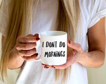 I Don't Do Mornings Mug. Quote Mug. Funny Mug. Gift for Her. Gift for Friend. Inspirational Mug. I Don't Do Mornings. Quote.