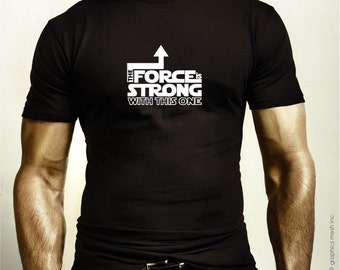 The FORCE is Strong with this one - Funny Humor STAR WARS inspired Tee Tshirt