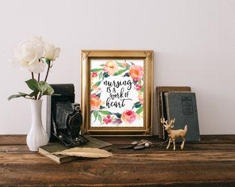 Nursing is a Work of Heart Print Nurse Printable Nursing Wall Art Print Nurse Gift Watercolor Flowers Printable Wall Art Home Decor Quote