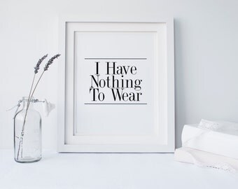 """PRINTABLE Art """"I Have Nothing To Wear"""" Typography Art Print Black and White Dorm decor Dorm Art Home Decor"""