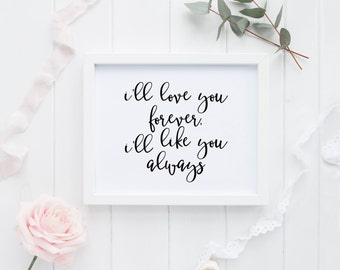 "PRINTABLE Art ""Ill love you forever ill love you always "" Wedding Art Print Wedding Wall Art Home Decor Wedding Sign Engagement"