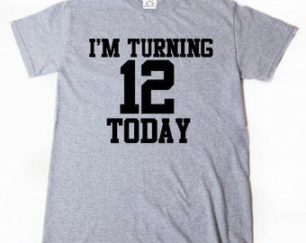 I'm Turning 12 Today T-shirt Funny Twelve Birthday Tee