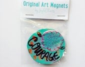 Art For Courage, One-of-a-kind Magnet, Motivational Gift, Gift For Home, Stocking Stuffer, Inspirational Decor, Cancer Survivor Gift