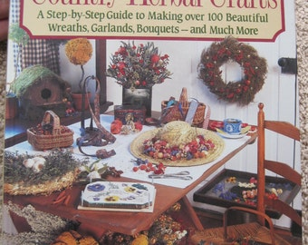 Country Herbal Crafts - A Step-by-Step Guide to Making over 100 Beaturiful Wreaths, Garlands, Bouquets - and Much more - NEW - Vintage 1991