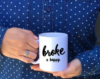Broke and Happy Mug // Poor Mug // Happy Mug // Poor & Happy Mug // Poor and Happy Season Mug