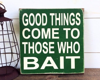 Fishing Sign Good Things Come To Those Who Bait Wood Sign