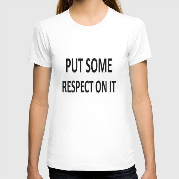 put some respect on it 100 organic by