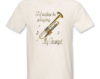 I'd Rather Be Playing My Trumpet T-Shirt - Free Shipping