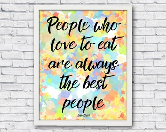Julia child quote, kitchen poster, printable poster, people who love to eat are always the best people, julia child phrase, kitchen wall art