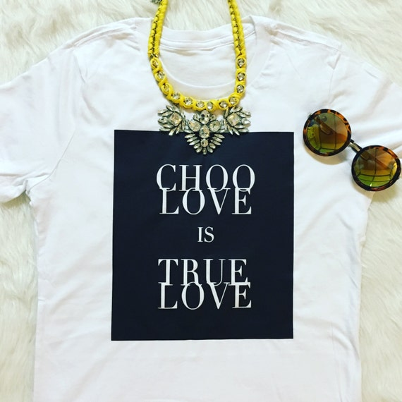 Choo Love is True Love  / Graphic Tee / Statement Tee / Graphic Tshirt / Graphic Tshirt / T shirt