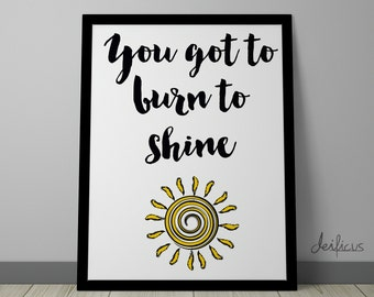 You got to burn to shine Digital Art Print - Inspirational Quote Wall Art, Spiritual Quote Canvas Art, Printable Typography Art