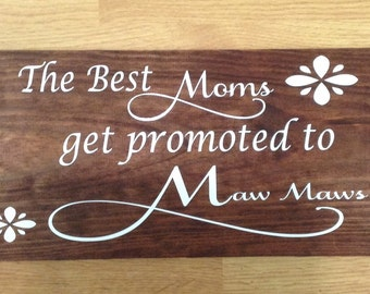 The best moms get promoted to mawmaws wooden plaque