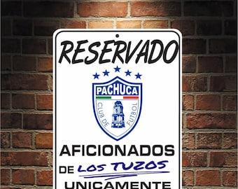 Reservado Aficionados de LOS TUZOS Futbol Mexico PACHUCA  9 x 12 Predrilled Aluminum Sign  U.S.A Free Shipping