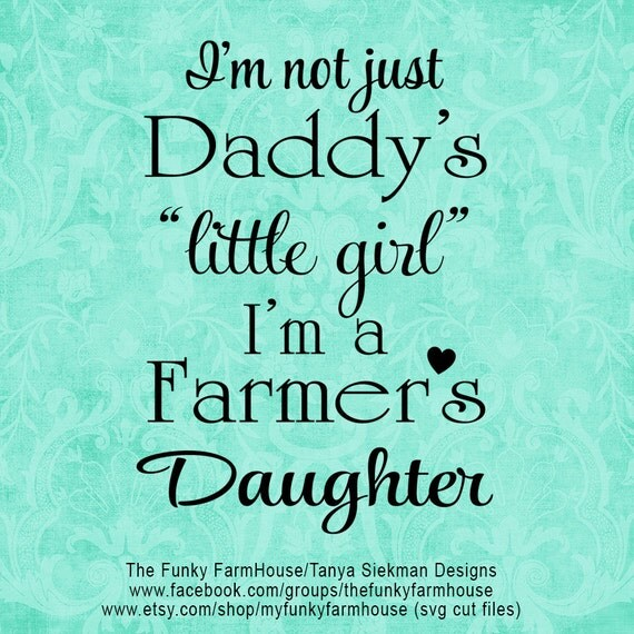 "SVG & PNG - I'm not just Daddy's ""little girl"" I'm a Farmer's Daughter"
