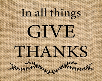 """Thanksgiving Decor -""""In All Things Give Thanks"""", Thanksgiving print, ThanksGiving gifts, Give Thanks burlap wall decor -9V"""