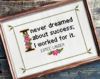 Estee Lauder Quote Easy Cross Stitch Pattern: I Never Dreamed About Success, I Worked For It. (Instant PDF Download)