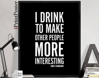 Ernest Hemingway print, Art print, Inspirational art poster, I drink to make ..., Quote poster print, Typography art poster. iPrintPoster.