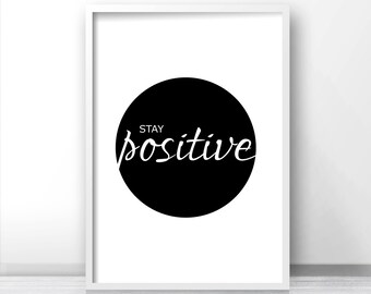 Stay Positive Quote Print, Motivational Print, Black And White Wall Art, Typography Art Print, Digital Download Wall Art, Motivational Quote