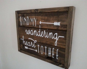 Bind My Wandering Heart to Thee Reclaimed Wood Sign