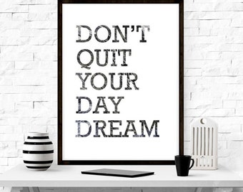 Don't Quit Your Day Dream, typography quote ,Motto ,wall art, home decor, inspirational quote,