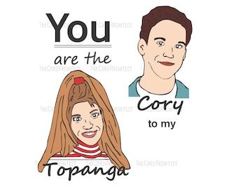 Boy Meets World Inspired Card - Cory to my Topanga - Topanga to my Cory