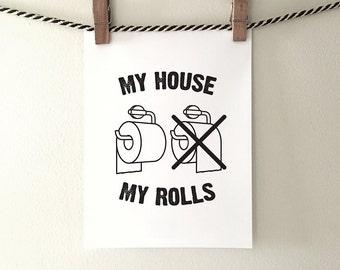 "Toilet paper art - ""My house, my rolls"" - under - PRINTABLE art - bathroom art, bathroom wall decor - instant download, 5x7, 8x10, 11x14"
