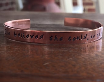 "She believed she could so she did |  Distressed Cuff Bracelet Personalized Jewelry Hand Stamped 1/4"" Copper Smooth, Organic Texture"
