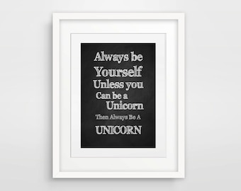Always Be Yourself Unless You Can Be A Unicorn Print / Instant Download Typography Art Funny / Humour Word Art Downloadable Poster