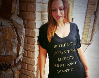 If The Love Doesn't Feel Like 90's R&B I Don't Want It Ladies Slouchy Tee | New Fall Fashion