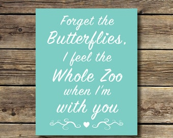 8x10 print - Forget the Butterflies I Feel the Whole Zoo When I'm With You- Teal & White - INSTANT DIGITAL DOWNLOAD
