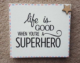 Life Is Good When You Are A Super Hero - Free Standing Wooden Sign Plaque - Fathers Day Dad Birthday