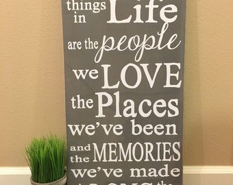 The best things in life are the people we've met the places we've been and the memories we've made