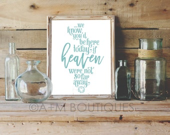 Wedding Sign Printable // We know you'd be here today if Heaven weren't so far away / Version 2 // CHOOSE YOUR COLOUR