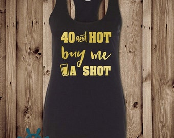 40 and Hot, Buy me a shot Tank Top, Any Age, Racerback