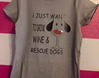 I Just Want To Drink Wine and Resuce dogs Shirt