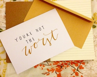 You're not the worst / funny card or print / handmade typography print / greetings card