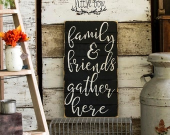 Family & Friends Gather Here Sign / Family Sign / Gather Sign / Gift / Thanksgiving / Farmhouse Decor / Shiplap Decor / / Gather