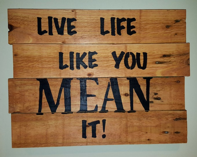 Live Life Like You Mean It! Sign