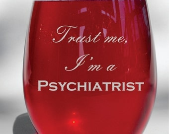 Deep Engraved Trust Me I'm a Psychiatrist Etched Dishwasher Safe Personalized Stemless Wine Glass, Stemmed Glass, Pilsner, Whiskey Glass
