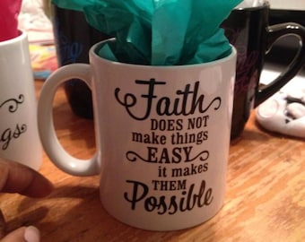 Faith Does Not Make Things Easy It Makes Them Possible Mug. Faith.