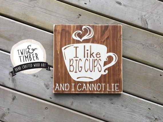 Funny Coffee Sign - **I like big Cups and I cannot Lie** - CUSTOM COLORS
