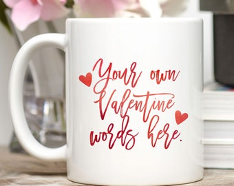 Valentine Mug / Custom Valentine Gift / Friend Valentine / Boyfriend Valentine / Valentine for Mom / Valentine for Teacher / 11 or 15 oz