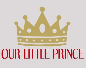 Our Little Prince Vinyl Wall Decal, Nursery Wall Decal, Boys Room Wall Decal, Prince Wall Decal, Little Prince Wall Decal