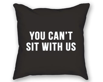 You Can't Sit With Us Pillow