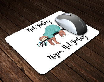 Fun Sloth Mouse Pad - Not Today, Nope. Not Today Custom Mouse Pad - Birthday or Father's Day Gift - Gift for Her - Gift for Him