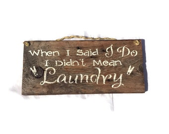 When I Said I Do I Didn't Mean Laundry - Painted Wood Sign - Barn Wood Signs - I Do Sign - Laundry Room Sign - Laundry Decor - Wedding Gift
