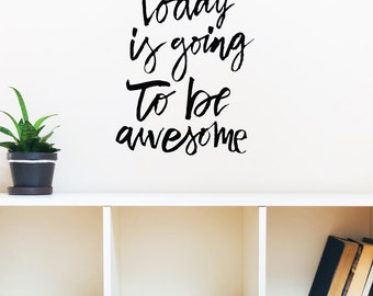 Today Is Going To Be Awesome Home Wall Decal Sticker VC0154