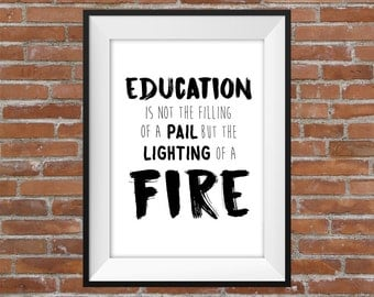Education Is Not The Filling Of A Pail But The Lighting Of A Fire Quote - Typography Digital Print - Education Poster - Teacher Gift