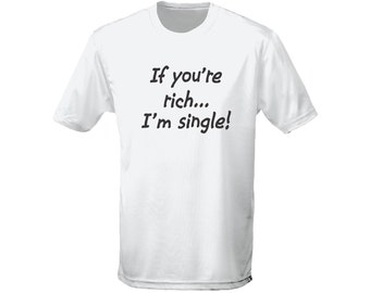 If your Rich I'm Single Mens Funny T-Shirt (5 Colours)